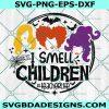 I Smell Children Teacher Life Svg, Teacher Life Svg, hocus pocus svg, Sanderson Sister Svg, Cricut, Digital Download