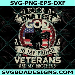 I Took A DNA Test God Is My Father Veterans Are My Brothers Svg, Cricut, Digital Download