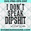 I don't speak dipshit Svg, Beth Dutton Svg, Dutton ranch SVG, Cricut, Digital Download