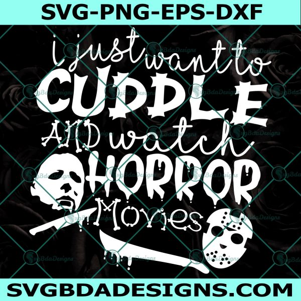 I just want to Cuddle and watch horror movies Svg, Michael Myer Svg, Jason Vorhees Svg, Halloween Svg, Cricut, Digital Download