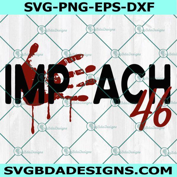 Impeach 46 Svg, biden bloody hand svg, Biden Handprint svg , anti biden svg, impeach biden Svg, Cricut, Digital Download