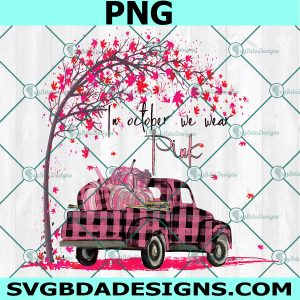 In october we wear pink pumpkin truck Png, Pumpkin Png, Breast Cancer png, Digital Download