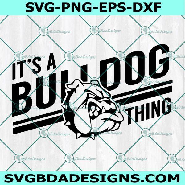 It's a Bulldog Thing Svg, Bulldogs svg, School Spirit Pride Svg, HighSchool Mascot Svg, Cricut, Digital Download