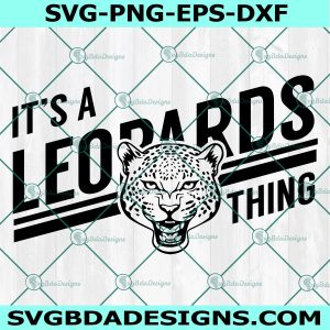 It's a Leopard Thing svg, Leopards SVG, High School Mascot Svg, School Spirit Svg, Lion Pride svg, Cricut, Digital Download