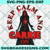 Keep calm and Carrie Svg, Horror Movie SVG, Halloween Movie Svg Cricut, Digital Download