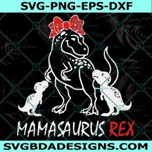 Mamasaurus Rex SVG, Mother's SVG, Mama SVG, Rex Svg , Bow Svg, Mamasaurus Svg, MOther's Day svg, Cricut, Digital Download