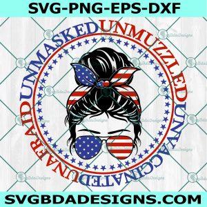 Messy Bun Unmasked Unmuzzled Unvaccinated Unafraid Svg,4th of July Messy Bun Hair SVG, American Patriotic Svg,Cricut, Digital Download