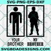 Military Brother Svg, Your brother Svg, my brother military Svg, soldier svg, Cricut, Digital Download