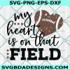 My Heart is on that Field Svg, Football Svg, Football Mom Svg, It's Game Day Svg, Grunge Football Svg , Cricut, Digital Download