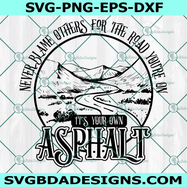 Never Blame Others for the Road you are on Svg, it's your own Asphalt Svg, Cricut, Digital Download