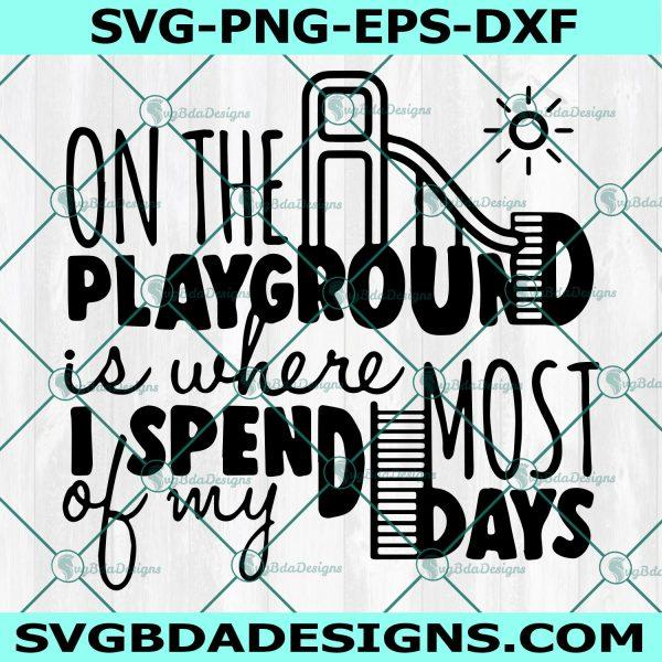 On the playground is where I spend most of my days Svg, Teacher Svg, Teacher Life Svg, School Svg, Cricut, Digital Download