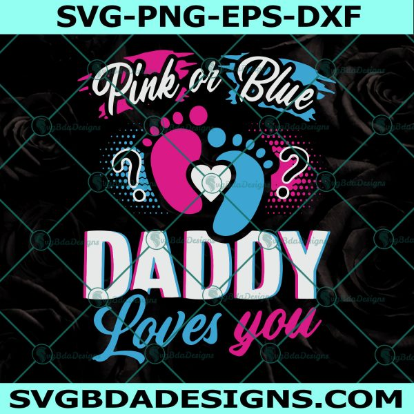 Pink or Blue Daddy Loves You Svg, Pink or Blue Svg, Daddy Loves You Svg, Boy or GirlSvg, Cricut, Digital Download