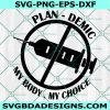 Plandemic My Body My Choice Svg, Funny Vaccinated SVG, My body My choice Svg, Cricut, Digital Download