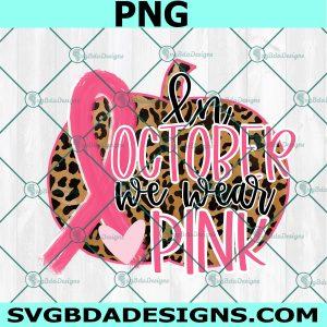 In October We Wear Pink PNG, Breast Cancer Awareness Png, Sublimation Design, Pink Ribbon Png, Pumpkin Leopard Png, Digital Download