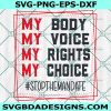 Stop The Mandate Svg, Nurses for The Right to Choose Svg, Freedom Svg, My body My voice my rights My choice Svg, Cricut, Digital Download