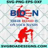 Their Blood Is On Your Hands SVG ,We Will Never Forget Fuck Biden Svg, Biden Bloody Handprint svg, Biden Has Blood On His Hands SVg, Cricut, Digital Download