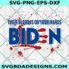 Their blood is on your hands Biden Svg,Biden bloody hand svg, Biden Handprint svg, Biden Blood On His Hands svg, anti biden svg, Cricut, Digital Download