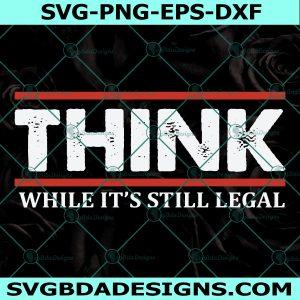 Think While It's Still Legal Svg, Republican Svg, Freedom Svg, Conservative Libertarian Svg, Cricut, Digital Download
