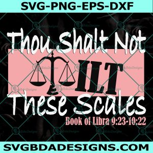 Thou Shalt Not Tilt These Scales svg, Libra Birthday Svg, Zodiac Svg, Cricut, Digital Download