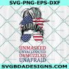 Unmasked Unvaccinated Unmuzzled Unafraid svg,American Flag Svg, Patriotic Svg, Mom Bun Svg, Freedom SVG, Cricut, Digital Download