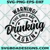 Warning The Girls are Drinking Again Svg , Drinking Svg, Girls Are Drinking Svg, Cricut, Digital Download