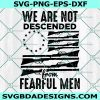We are Not Descended From Fearful Men Svg, USA Gun Flag 13 Stars Svg, Firearm America Weapon Rights Law Svg, Cricut, Digital Download