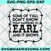 What Happened to Earl Svg, Some Of Yall Don't Know What Happened to Earl and It Shows Svg, Cricut, Digital Download