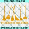 Witches Gotta Have Options SVG, Witches Svg, Witch Svg, Halloween SVG, Cricut, Digital Download