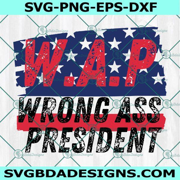 Wrong Ass President SVG, W.A.P Svg, Wrong President Svg, Joe Biden Svg, Trump Svg, Cricut, Digital Download