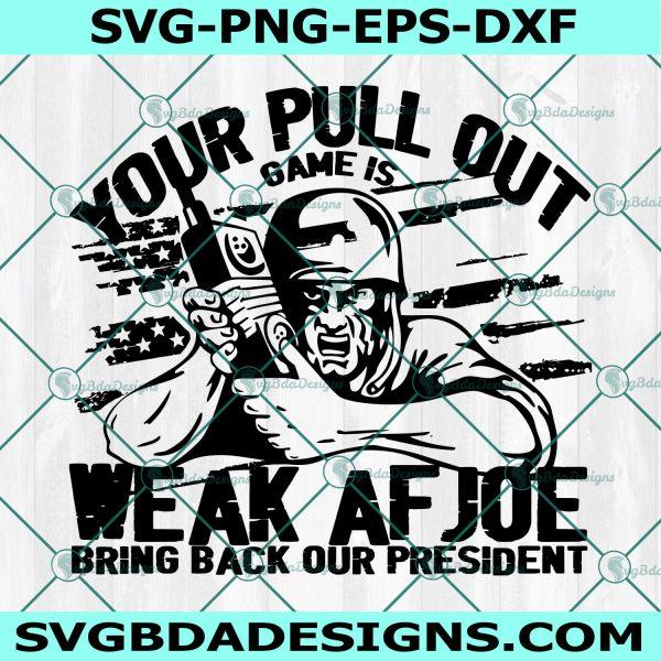 Your Pull Out Game is Weak AF Joe Bring back our president Svg, Cricut, Digital Download