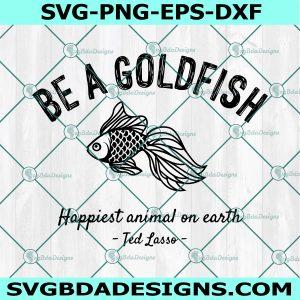 Be A Goldfish Svg, Happiest Animal On Earth Svg, Ted Lasso Svg, Sports Svg, Soccer Coach Svg, Teacher Svg, Cricut, Digital Download
