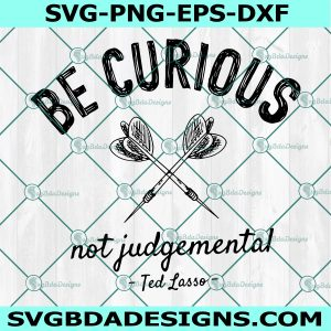 Be Curious Not Judgmental Svg, Ted Lasso Quote Svg, Cricut, Digital Download