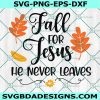 Fall for Jesus He Never Leaves svg, Fall svg, Autumn svg, Pumpkin svg, Hello fall svg, Cricut, Digital Download