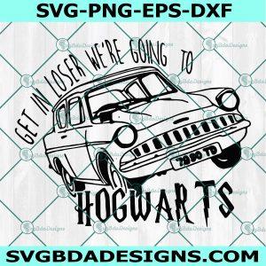 Get In Loser We're Going To Hogwarts Svg, Harry Potter Svg, Cricut, Digital Download