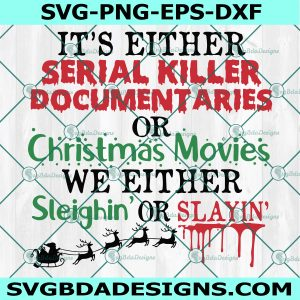 It's Either Serial Killer Documentaries Or Christmas Movies We Either Sleighin Or Slayin Svg, Cricut, Digital Download