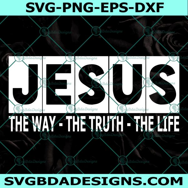 Jesus The Way The Truth The Life Svg, Christian Svg, Religious Humor svg, God Svg, Church Svg,Cricut, Digital Download