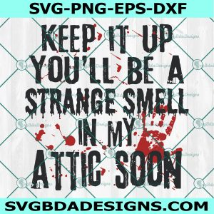 Keep It Up You'll Be A Strange Smell In My Attic SoonSvg, Halloween Svg, Cricut, Digital Download