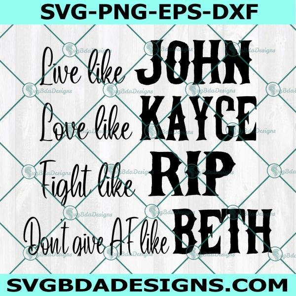 Live Like John Svg, Love Like Kayce Svg, Fight Like Rip Svg, Don't Give AF Like Beth SVG, Cricut, Digital Download