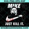 Mike Just Kill It T Svg, Michael Myers Just Kill It Svg, Michael Myers Nike Svg, Michael Myers Just Do It Svg, Cricut, Digital Download