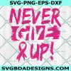 Never Give Up Breast Cancer Svg, Cancer Awareness Svg, Pink Ribbon Svg, Cancer Ribbon Svg, Cancer Svg, Cricut, Digital Download