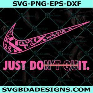 Just Don't Quit svg, Just Cure it Svg, Pink Ribbon svg, Just Dont Quit svg, Beast Cancer Awareness svg, Cricut, Digital Download