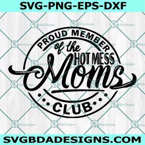 Proud Member Of The Hot Mess Moms Club Svg ,Funny Mom svg, Cricut, Digital Download