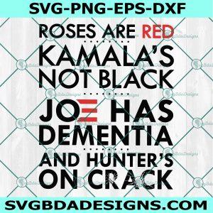 Roses Are Red Kamala's Not Black Joe Has Dementia And Hunter's On Crack Svg, Kalama Svg, Joe Biden Svg, Cricut, Digital Download