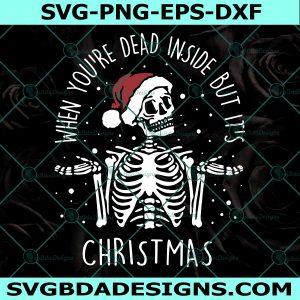 When You're Dead Inside But It's Christmas Svg, Skeleton Christmas Svg, Cricut, Digital Download