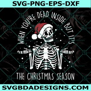 When You're Dead Inside But It's The Christmas Season Svg, Skeleton Christmas Svg, Christmas Svg, Cricut, Digital Download